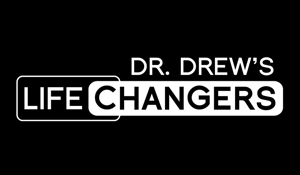 DR. DREW LIFE CHANGERS