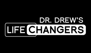 DR. DREW LIFE CHANGERS